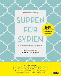 Suppen für Syrien - 80 Lieblingsrezepte aus aller Welt von Barbara Abdeni Massaad